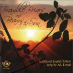 A.L. Lloyd: Bramble Briars and Beams of the Sun (Fellside FECD219)