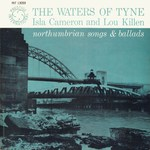 Isla Cameron, Louis Killen: The Waters of Tyne (Prestige INT 13059)