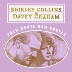 Shirley Collins, Davy Graham: Folk Roots, New Routes (Righteous GDC001)
