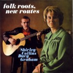 Shirley Collins, Davy Graham: Folk Roots, New Routes (Topic TSCD819)